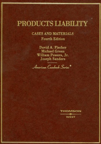 Cases and Materials on Products Liability (American Casebook Series) - David Fischer; Michael Green; William Powers Jr; Joseph Sanders