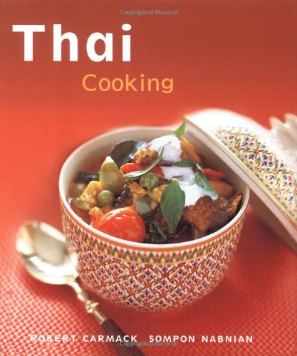 Thai Cooking: [Techniques, Over 50 Recipes] (The Essential Asian Kitchen) - Robert Carmack; Sompon Nabnian