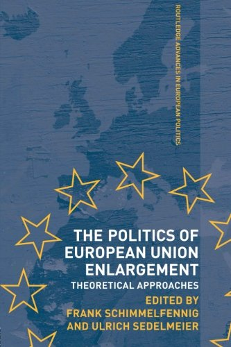 The Politics of European Union Enlargement: Theoretical Approaches (Routledge Advances in European Politics) - Frank Schimmelfennig; Ulrich Sedelmeier