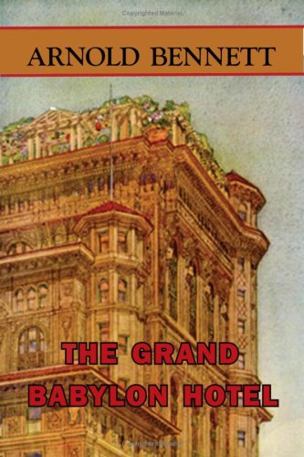 The Grand Babylon Hotel - Arnold Bennett