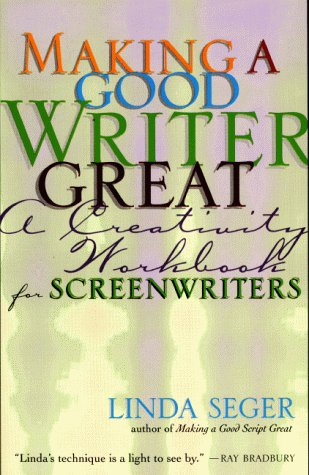 Making a Good Writer Great: A Creativity Workbook for Screenwriters - Linda Seger; Silman-James Press