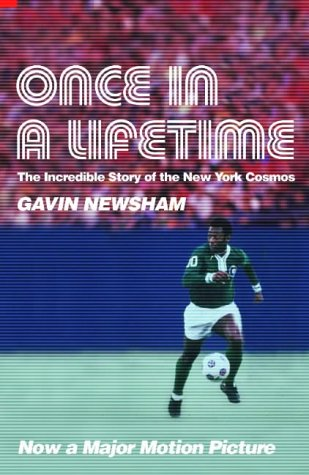Once in a Lifetime: The Incredible Story of the New York Cosmos - Gavin Newsham