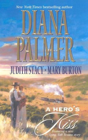 A Hero's Kiss: The Founding Father/Wild West Wager/Snow Maiden - Diana Palmer, Judith Stacy, Mary Burton