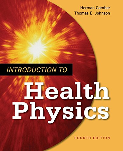 Introduction to Health Physics: Fourth Edition - Herman Cember; Thomas Johnson