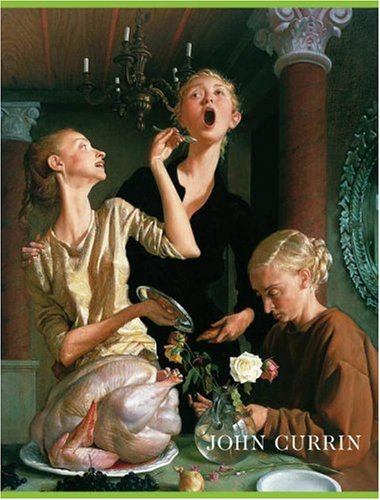 John Currin: New Paintings - Norman Bryson; Alison M. Gingeras; Dave Eggers