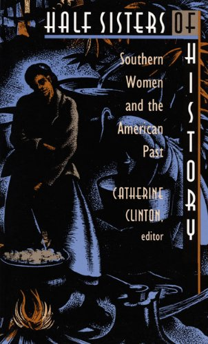 Half Sisters of History: Southern Women and the American Past - Catherine Clinton
