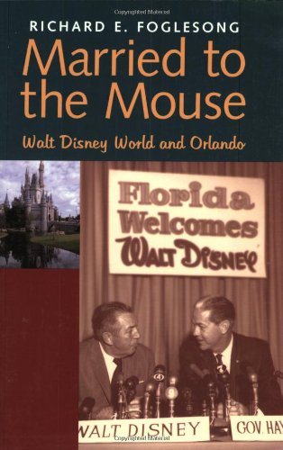 Married to the Mouse: Walt Disney World and Orlando - Richard E. Foglesong