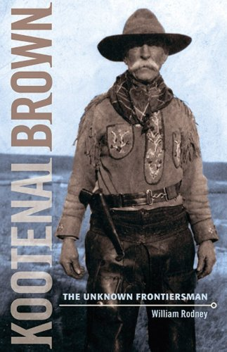 Kootenai Brown: The Unknown Frontiersman - William Rodney