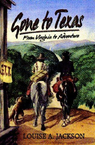 Gone to Texas: From Virginia to Adventure - Louise A. Jackson