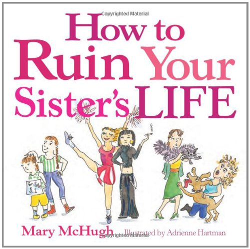 How to Ruin Your Sister's Life - Mary McHugh