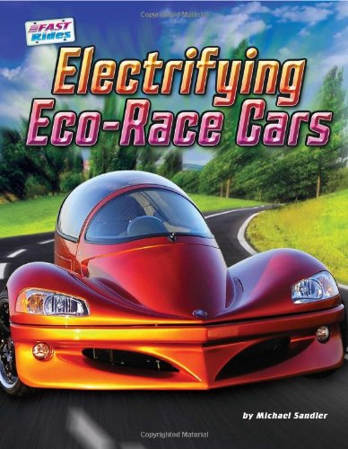 Electrifying Eco-Race Cars (Fast Rides) - Michael Sandler