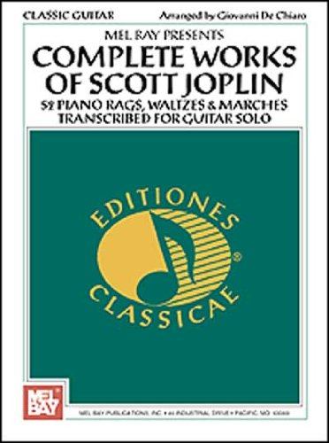 Mel Bay Presents Complete Works of Scott Joplin: 52 Piano Rags, Waltzes  &  Marches Transcribed for Guitar Solo (Editiones Classicae) - Giovanni De Chiaro
