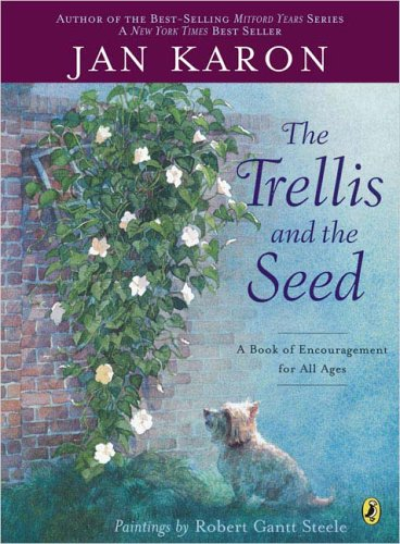 The Trellis and the Seed: A Book of Encouragement for All Ages - Jan Karon