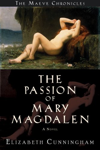 The Passion of Mary Magdalen: A Novel (The Maeve Chronicles) - Elizabeth Cunningham