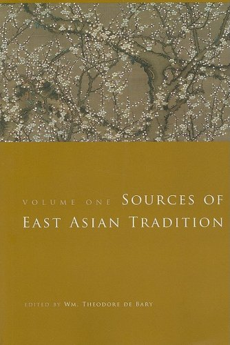 Sources of East Asian Tradition, Vol. 1: Premodern Asia (Introduction to Asian Civilizations) (Volume 1) - Wm. Theodore de de Bary