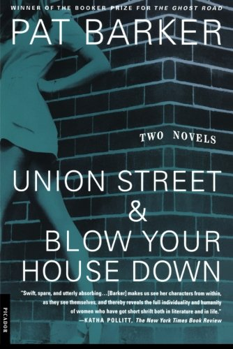 Union Street & Blow Your House Down - Pat Barker