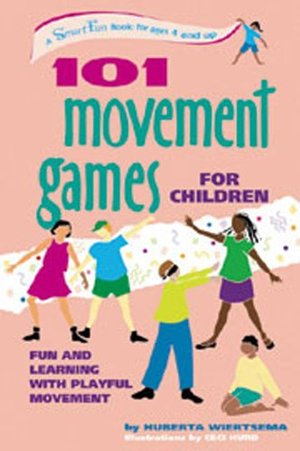 101 Movement Games for Children: Fun and Learning with Playful Movement (SmartFun Books) - Huberta Wiertsema