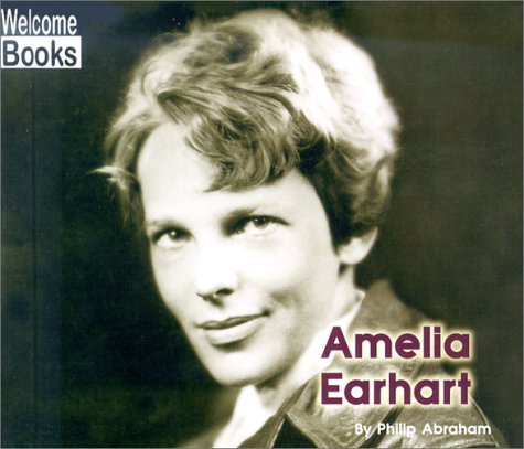 Amelia Earhart (Welcome Books: Real People) - Philip Abraham