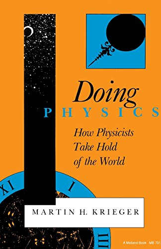 Doing Physics: How Physicists Take Hold of the World (Midland Book) - Martin H. Krieger
