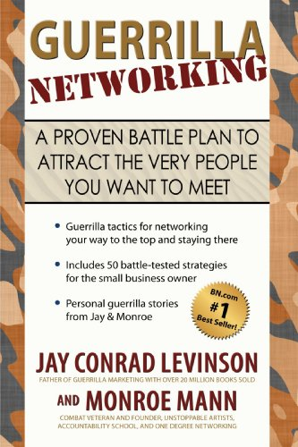 Guerrilla Networking: A Proven Battle Plan to Attract the Very People You Want to Meet - Jay Conrad Levinson
