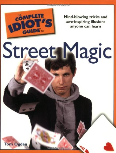 The Complete Idiot's Guide to Street Magic (Complete Idiot's Guides (Lifestyle Paperback)) - Tom Ogden