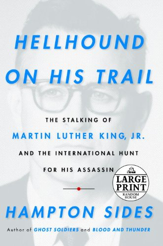 Hellhound On His Trail: The Stalking of Martin Luther King, Jr. and the International Hunt for His Assassin (Random House Large Print) - Hampton Sides