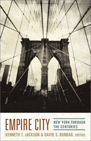 Empire City: New York Through the Centuries - Kenneth T. Jackson; David S. Dunbar