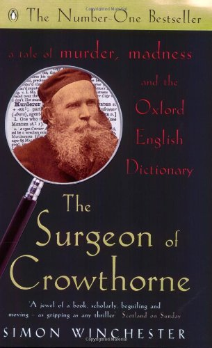 The Surgeon of Crowthorne: A Tale of Murder, Madness and the Oxford English Dictionary - Simon Winchester