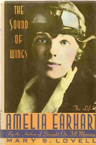 The Sound of Wings: The Life of Amelia Earhart - Lovell, Mary S.