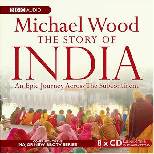 The Story of India: An Epic Journey across the Subcontinent - Michael Wood