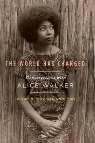 The World Has Changed: Conversations with Alice Walker - Alice Walker