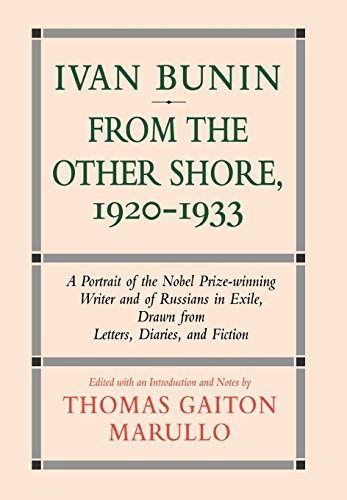 Ivan Bunin: From the Other Shore, 1920-1933: A Portrait from Letters, Diaries, and Fiction - Thomas Gaiton Marullo