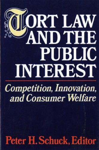 Tort Law and the Public Interest: Competition, Innovation, and Consumer Welfare - Peter Schuck
