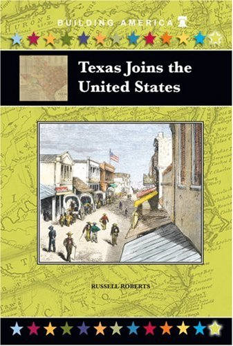 Texas Joins the United States (Building America) - Russell Roberts