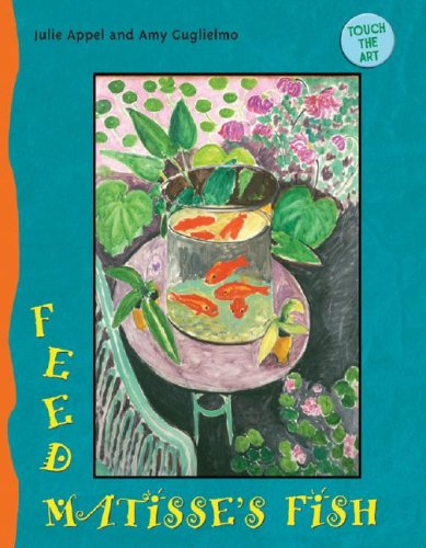 Touch the Art: Feed Matisse's Fish - Julie Appel, Amy Guglielmo