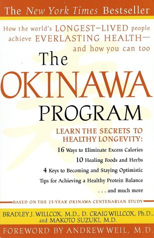 The Okinawa Program : How the World's Longest-Lived People Achieve Everlasting Health--And How You Can Too - Bradley J. Willcox, D. Craig Willcox, Makoto Suzuki