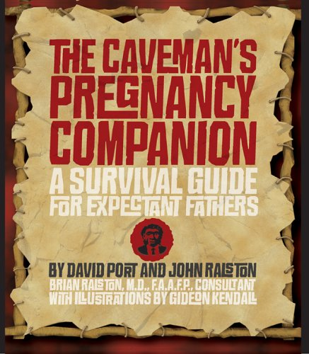 The Caveman's Pregnancy Companion: A Survival Guide for Expectant Fathers - David Port, John Ralston