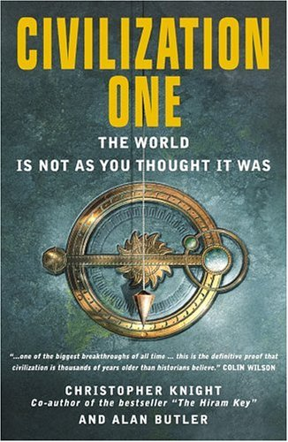 Civilization One: The World is Not as You Thought It Was - Christopher Knight; Alan Butler