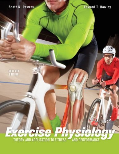 Exercise Physiology: Theory and Application to Fitness and Performance - Scott Powers, Edward Howley