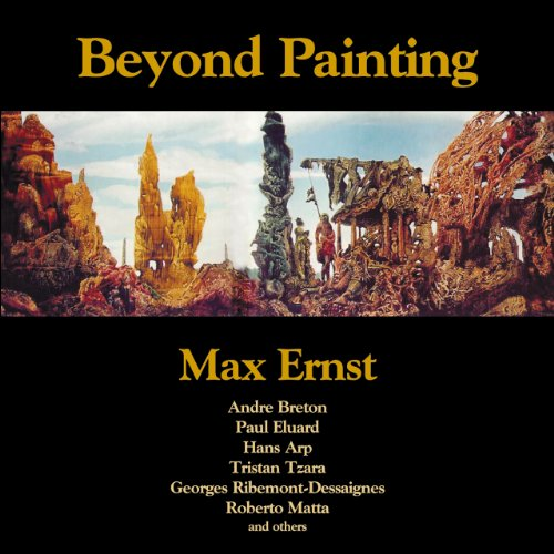 Beyond Painting: And Other Writings by the Artist and His Friends (Solar Art Directives 4) - First Last