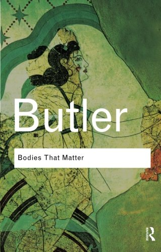 Bodies That Matter: On the Discursive Limits of Sex - Judith Butler