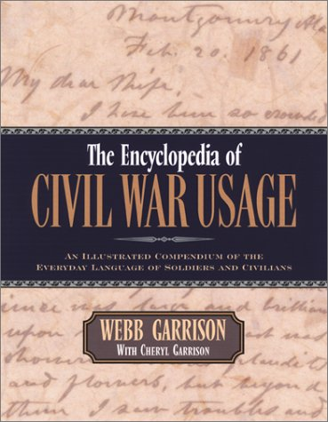 The Encyclopedia of Civil War Usage: An Illustrated Compendium of the Everyday Language of Soldiers and Civilians - Webb B Garrison; Cheryl Garrison