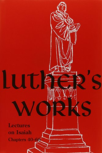 Luther's Works Lectures on Isaiah/Chapters 40-66 - Martin Luther
