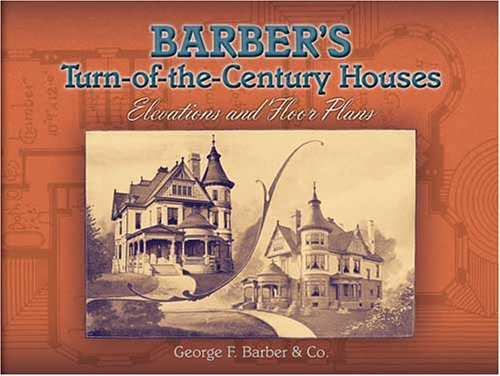 Barber's Turn-of-the-Century Houses: Elevations and Floor Plans - George F. Barber