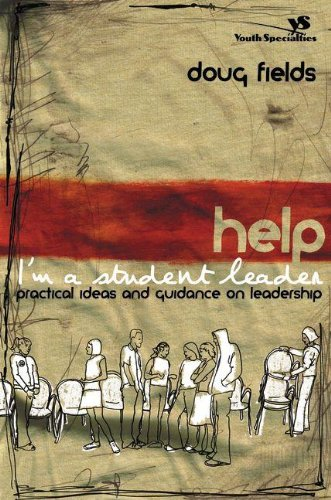 Help! I'm a Student Leader: Practical Ideas and Guidance on Leadership - Doug Fields