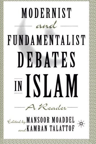 Modernist and Fundamentalist Debates in Islam: A Reader - Mansoor Moaddel; Kamran Talattof