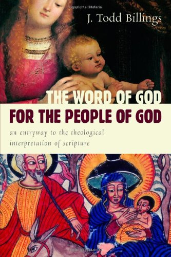 The Word of God for the People of God: An Entryway to the Theological Interpretation of Scripture - J. Todd Billings