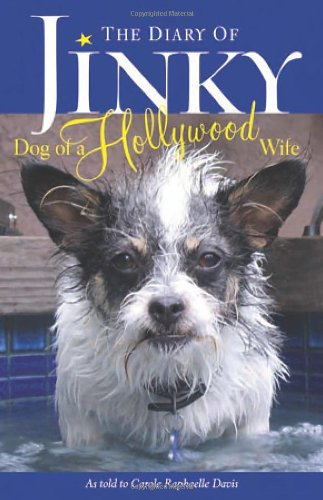 The Diary of Jinky: Dog of a Hollywood Wife - Carole Raphaelle Davis