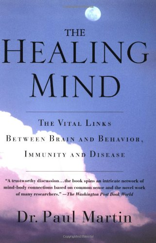 The Healing Mind: The Vital Links Between Brain and Behavior, Immunity and Disease - Paul Martin