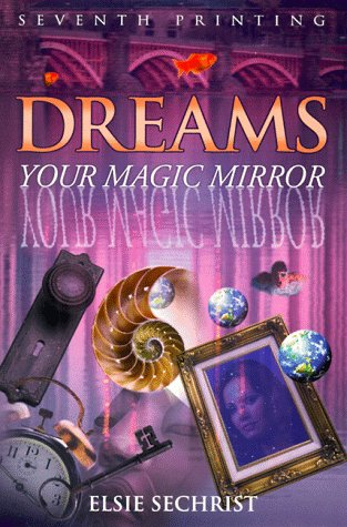 Dreams: Your Magic Mirror: With Interpretations of Edgar Cayce - Elsie Sechrist, Edgar Cayce